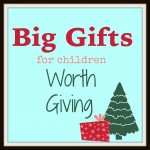 Big Gifts For Kids Worth Buying