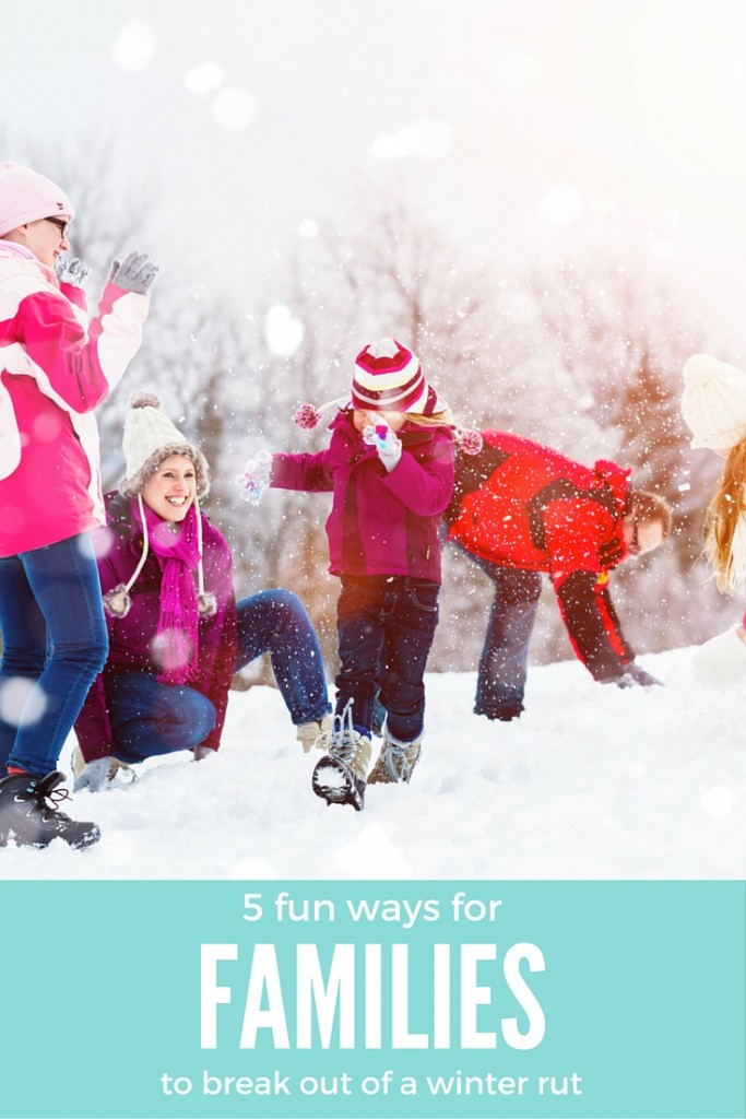 5 Fun ways for your family to get out of a rut this winter